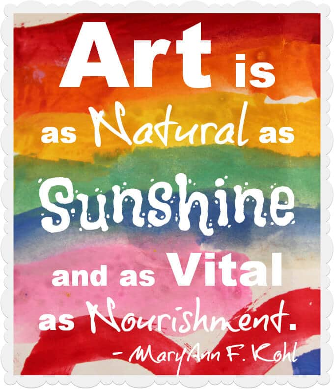 Art is as Natural as Sunshine and as Vital as Nourishment. -MaryAnn F. Kohl
