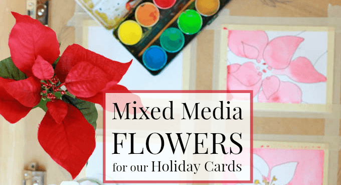 Mixed Media Flowers for our Holiday Cards
