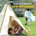 Growing up sew liberated: making handmade clothes + projects for your creative child