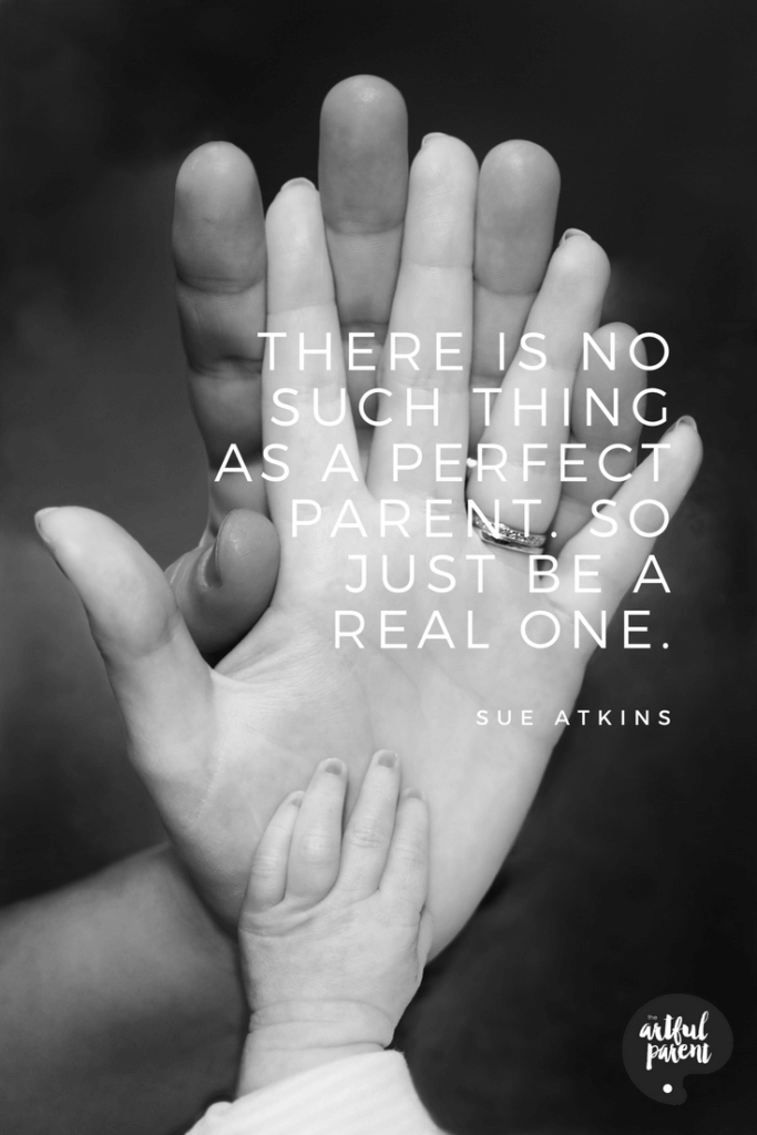 Just Be a Real Parent Quote by Sue Atkins